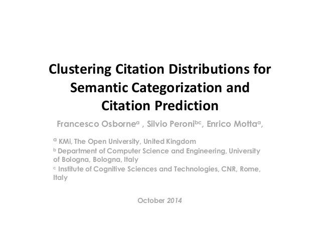 Clustering Citation Distributions for  Semantic Categorization and  Citation Prediction  Francesco Osbornea , Silvio Peron...