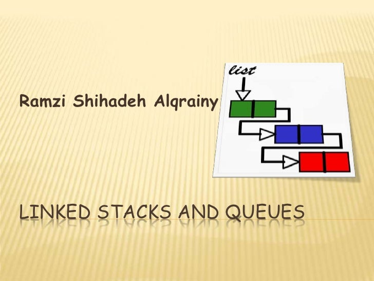 Linked Stacks and queues<br />RamziShihadehAlqrainy<br />