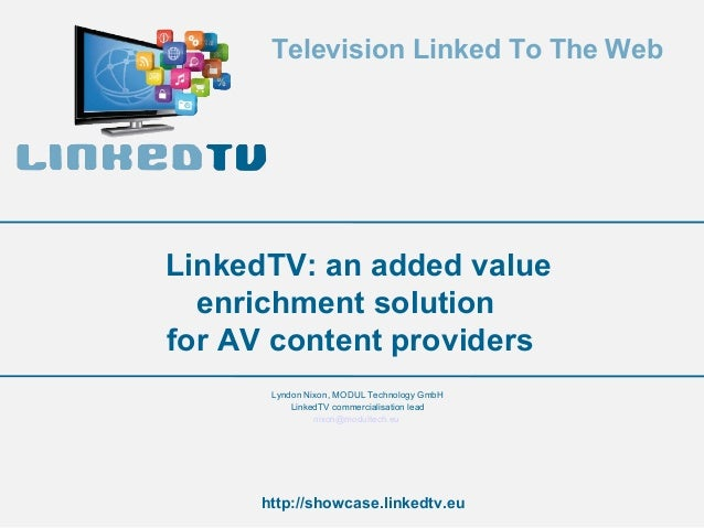 Television Linked To The Web http://showcase.linkedtv.eu Lyndon Nixon, MODUL Technology GmbH LinkedTV commercialisation le...