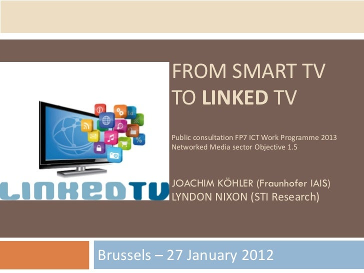 FROM SMART TV          TO LINKED TV          Public consultation FP7 ICT Work Programme 2013          Networked Media sect...