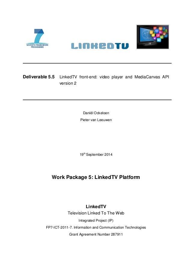 Deliverable 5.5 LinkedTV front-end: video player and MediaCanvas API version 2 Daniël Ockeloen Pieter van Leeuwen 19th Sep...