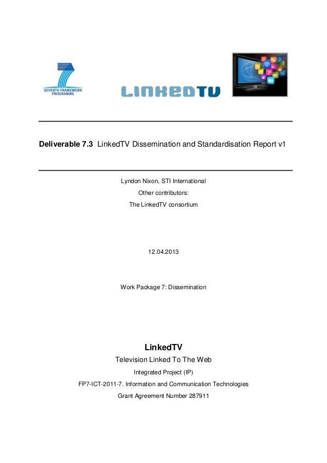 Deliverable 7.3 LinkedTV Dissemination and Standardisation Report v1 Lyndon Nixon, STI International Other contributors: T...