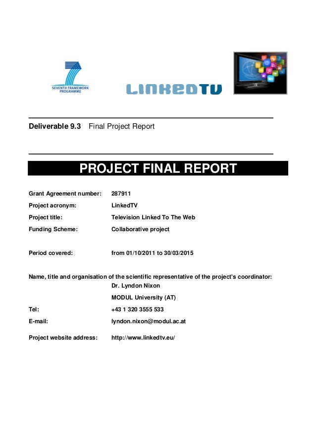 Deliverable 9.3 Final Project Report PROJECT FINAL REPORT Grant Agreement number: 287911 Project acronym: LinkedTV Project...