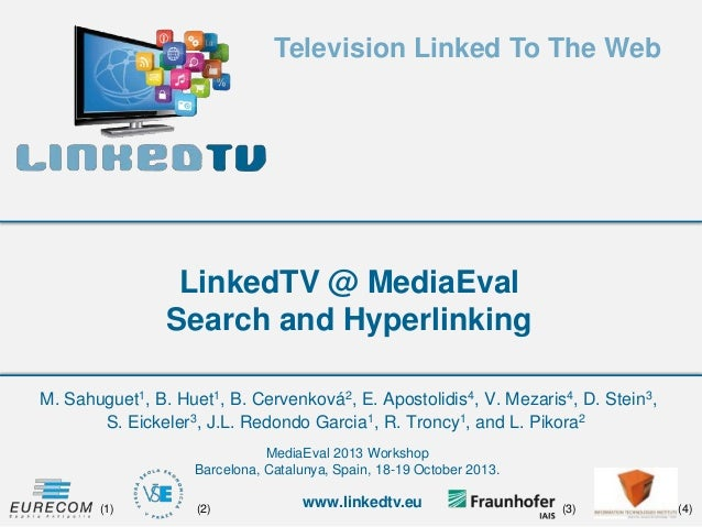 Television Linked To The Web  LinkedTV @ MediaEval Search and Hyperlinking M. Sahuguet1, B. Huet1, B. Cervenková2, E. Apos...