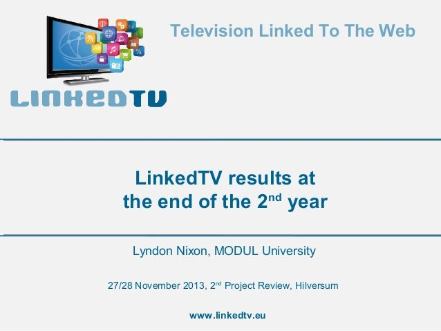 Television Linked To The Web  LinkedTV results at the end of the 2nd year Lyndon Nixon, MODUL University 27/28 November 20...