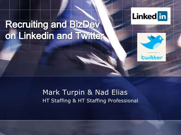 Recruiting and BizDevon Linkedin and Twitter<br />Mark Turpin & Nad Elias<br />HT Staffing & HT Staffing Professional<br />