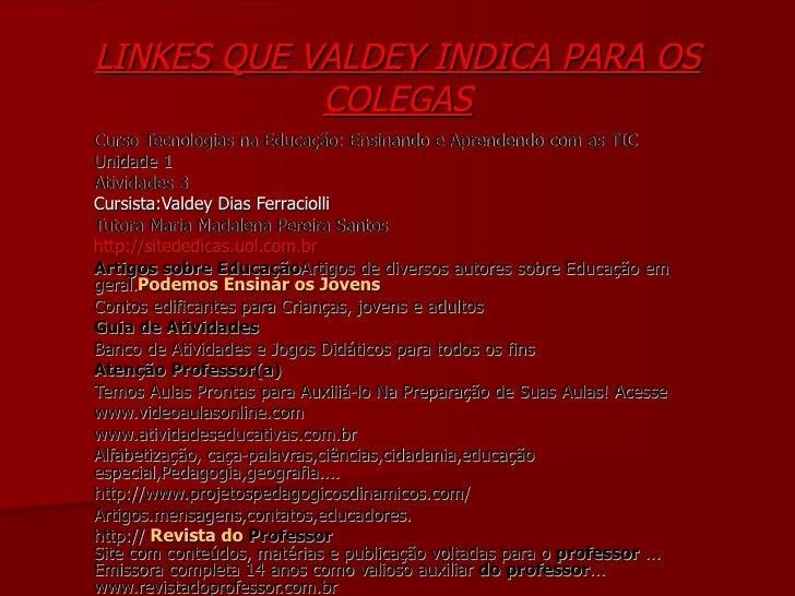 LINKES QUE VALDEY INDICA PARA OS COLEGAS Curso Tecnologias na Educação: Ensinando e Aprendendo com as TIC Unidade 1 Ativid...