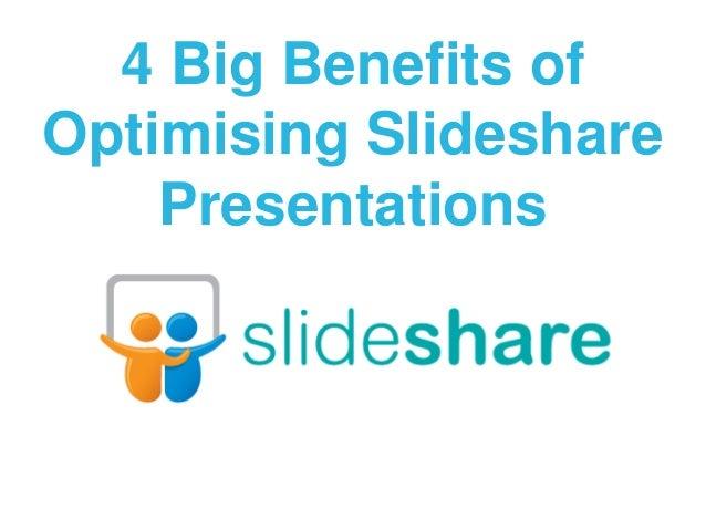 4 Big Benefits of Optimising Slideshare Presentations