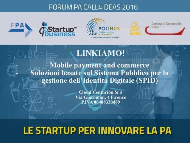 LINKIAMO! Cloud Centurion Srls Via Giacomini, 4 Firenze P.IVA 06488320489 - Mobile payment and commerce - Soluzioni basate...