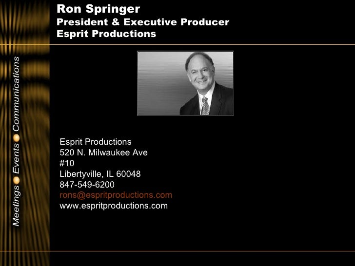 Ron Springer  President & Executive Producer  Esprit Productions Esprit Productions 520 N. Milwaukee Ave #10 Libertyville,...