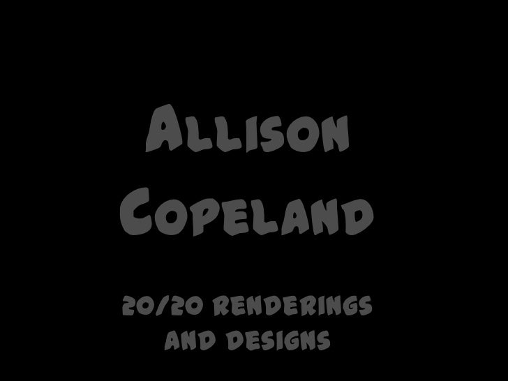 Allison Copeland <br />20/20 Renderings <br />And Designs<br />