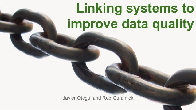 Linking systems to improve data quality  Javier Otegui and Rob Guralnick