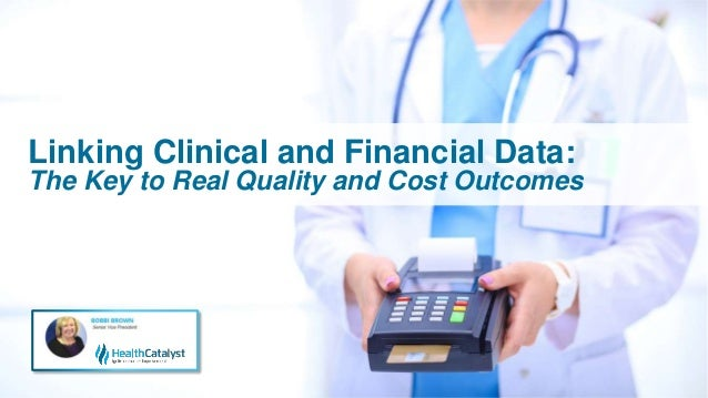 Linking Clinical and Financial Data: The Key to Real Quality and Cost Outcomes
