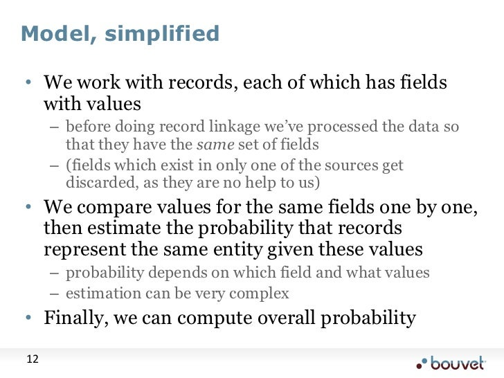 Model, simplified<br />We work with records, each of which has fields with values<br />before doing record linkage we've p...