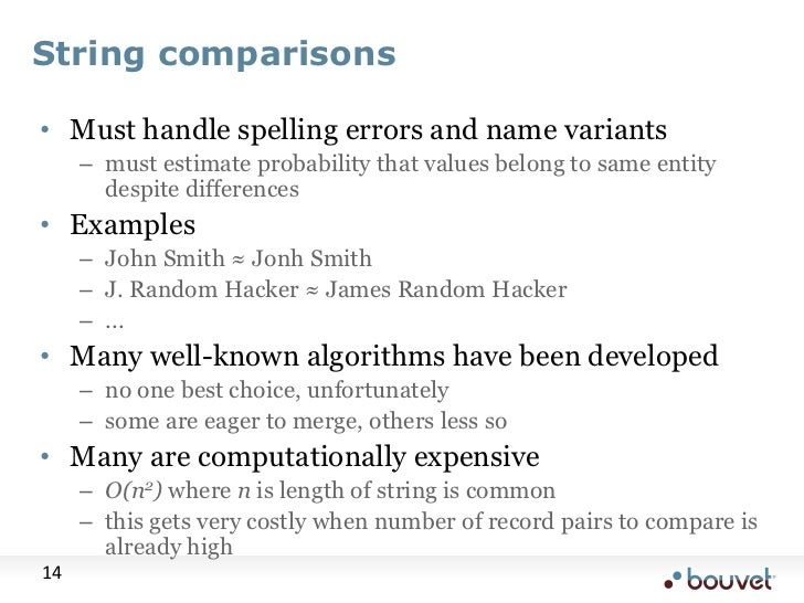 String comparisons<br />Must handle spelling errors and name variants<br />must estimate probability that values belong to...