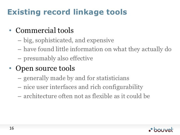 Existing record linkage tools<br />Commercial tools<br />big, sophisticated, and expensive<br />have found little informat...