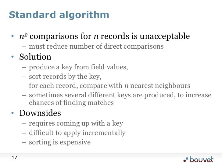Standard algorithm<br />n2comparisons for n records is unacceptable<br />must reduce number of direct comparisons<br />Sol...