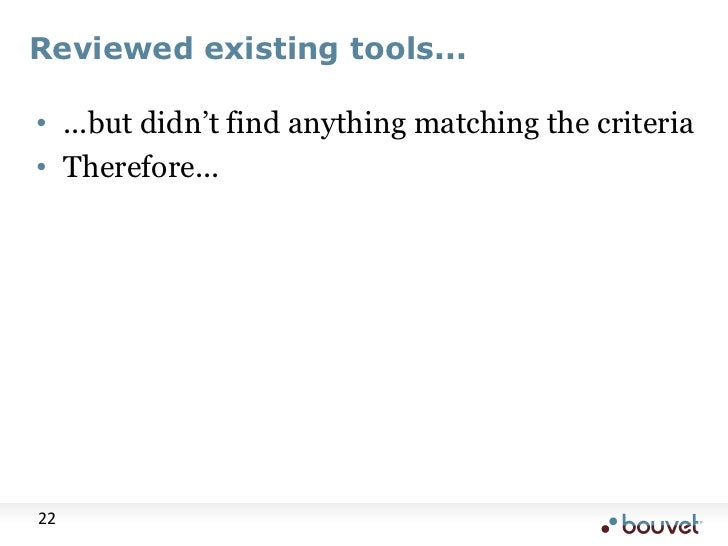 Reviewed existing tools...<br />...but didn't find anything matching the criteria<br />Therefore...<br />