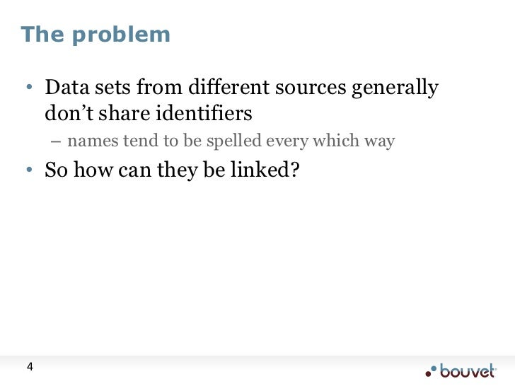 The problem<br />Data sets from different sources generally don't share identifiers<br />names tend to be spelled every wh...