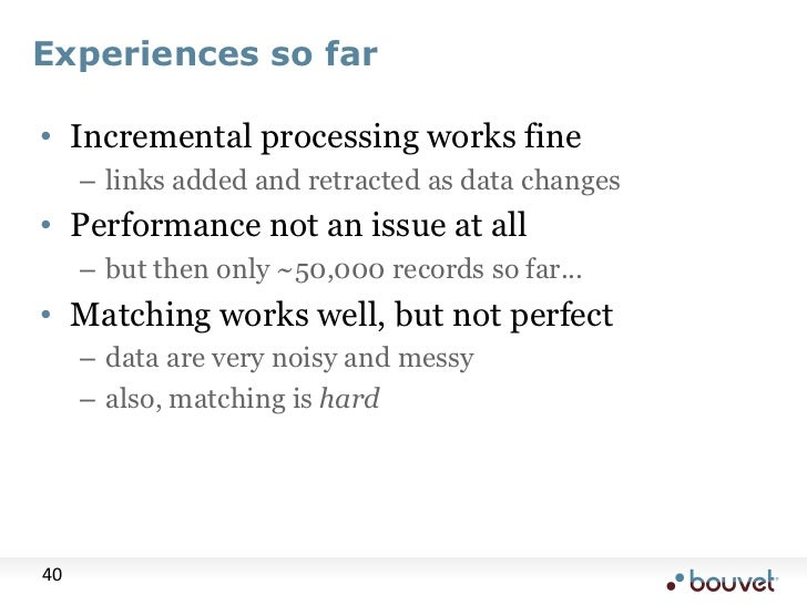 Experiences so far<br />Incremental processing works fine<br />links added and retracted as data changes<br />Performance ...