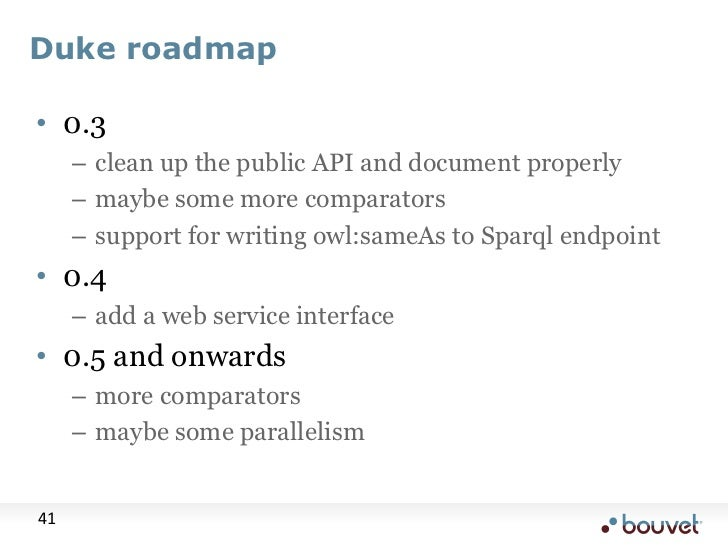 Duke roadmap<br />0.3<br />clean up the public API and document properly<br />maybe some more comparators<br />support for...