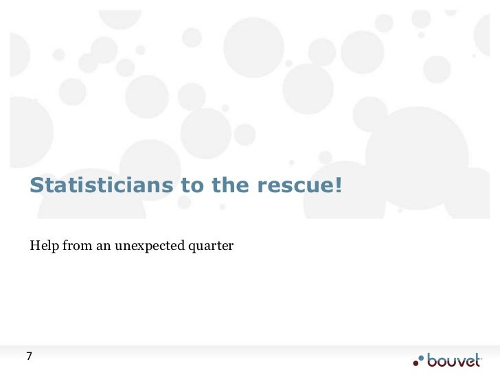 Help from an unexpected quarter<br />Statisticians to the rescue!<br />