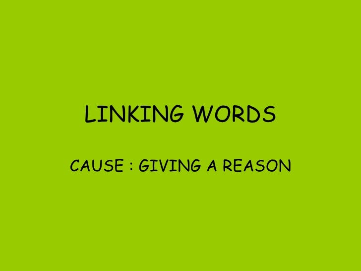 LINKING WORDS CAUSE : GIVING A REASON