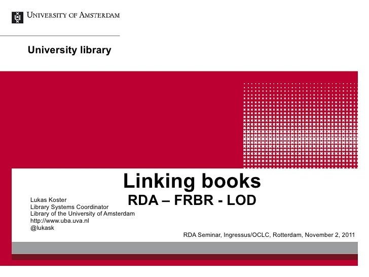 Linking books RDA – FRBR - LOD Lukas Koster Library Systems Coordinator Library of the University of Amsterdam http://www....