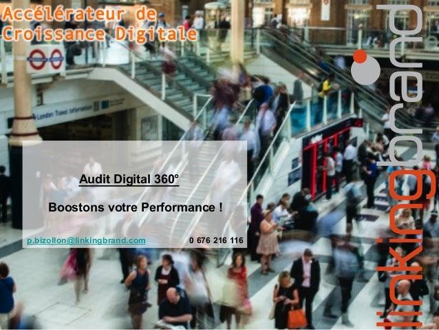 Accélérateur de Croissance Digitale Audit Digital 360° Boostons votre Performance ! p.bizollon@linkingbrand.com 0 676 216 ...