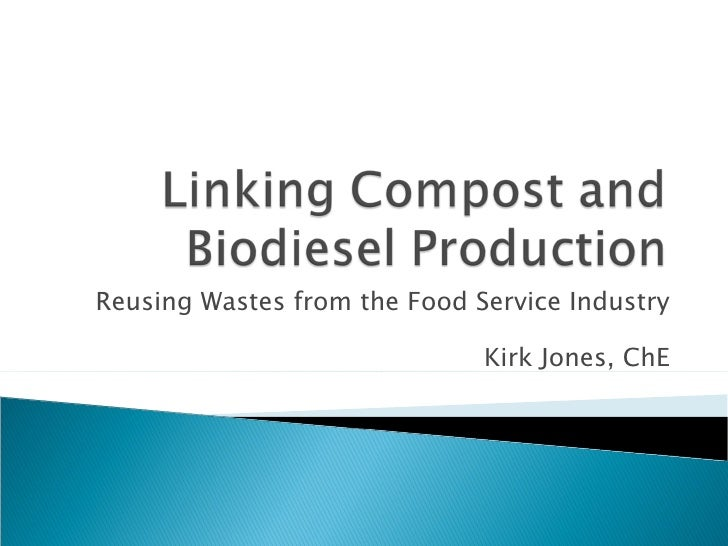 Reusing Wastes from the Food Service Industry Kirk Jones, ChE