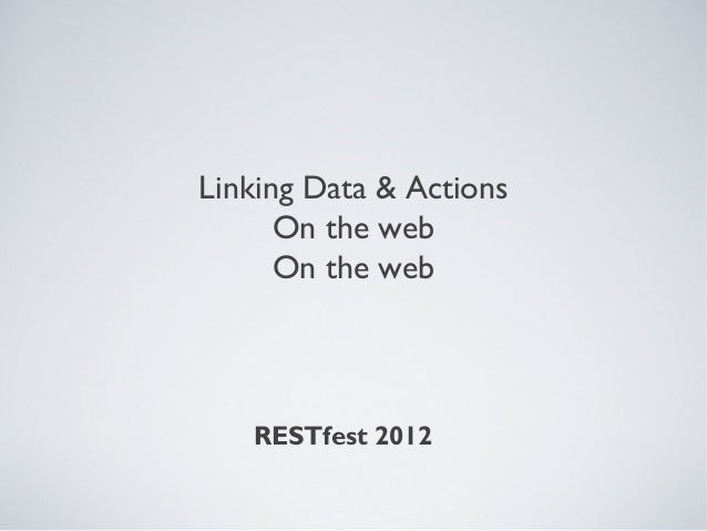 Linking Data & Actions      On the web      On the web   RESTfest 2012