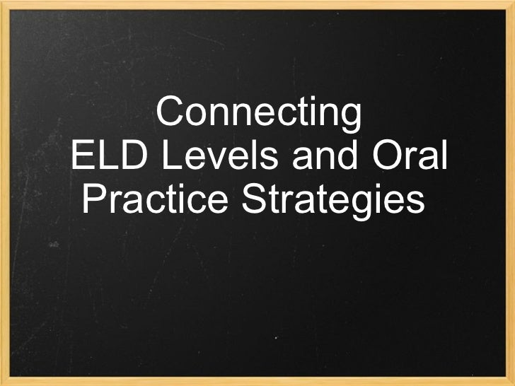 Connecting ELD Levels and Oral Practice Strategies