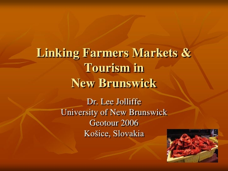 Linking Farmers Markets & Tourism inNew Brunswick<br />Dr. Lee Jolliffe<br />University of New Brunswick<br />Geotour 2006...
