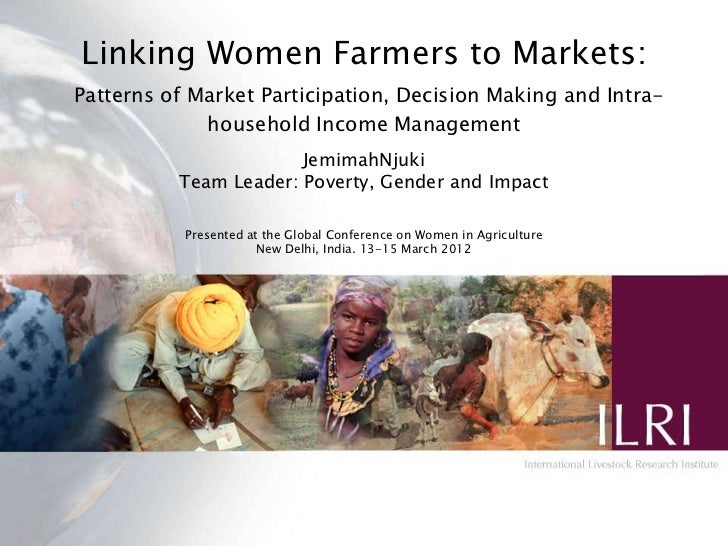 Linking Women Farmers to Markets:Patterns of Market Participation, Decision Making and Intra-             household Income...