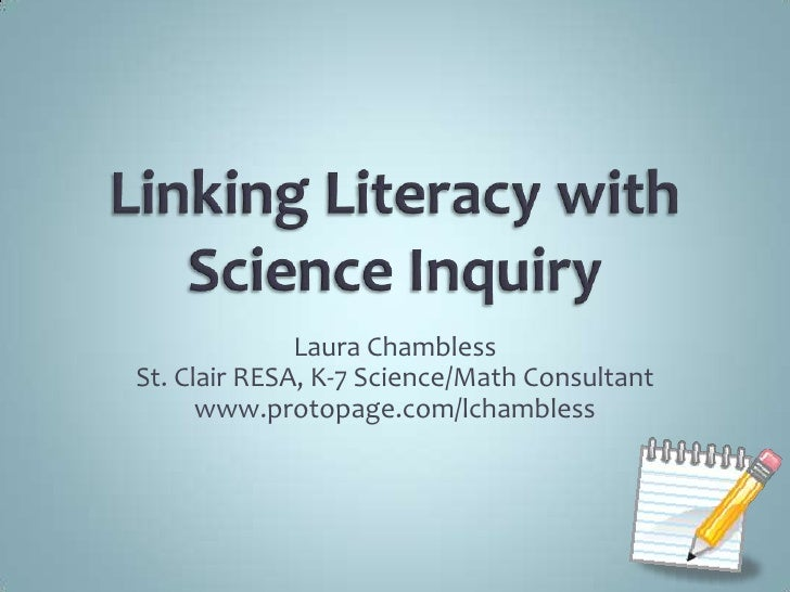 Linking Literacy with Science Inquiry<br />Laura Chambless<br />St. Clair RESA, K-7 Science/Math Consultant<br />www.proto...