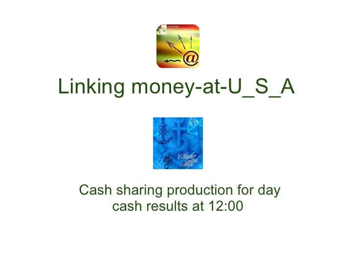Linking money-at-U_S_A     Cash sharing production for day      cash results at 12:00