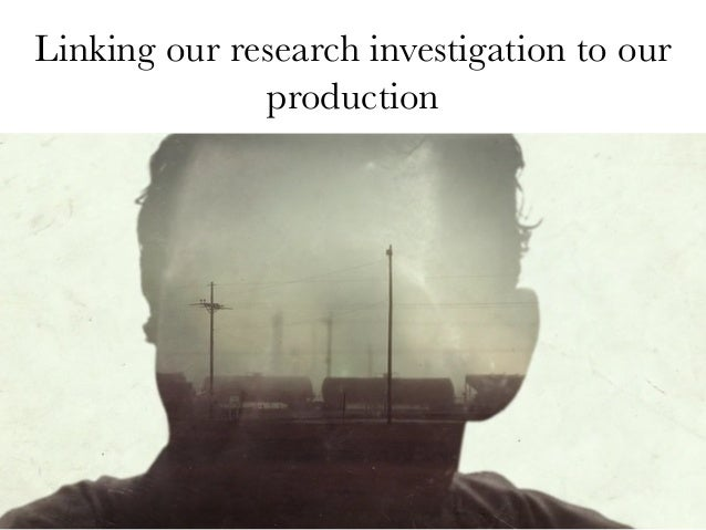 Linking our research investigation to our production