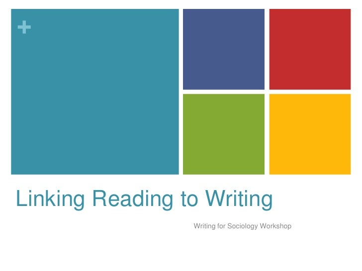 Linking Reading to Writing<br />Writing for Sociology Workshop<br />