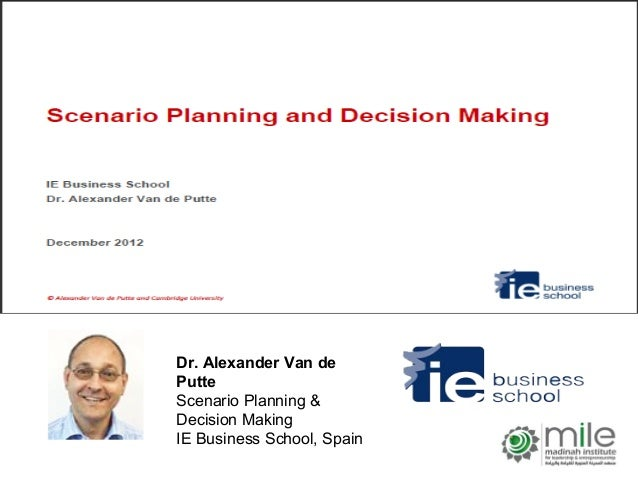 Dr. Alexander Van dePutteScenario Planning &Decision MakingIE Business School, Spain