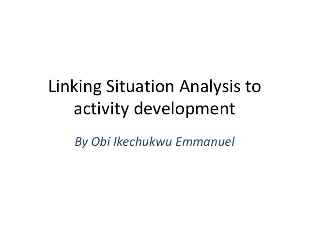 Linking Situation Analysis to  activity development  By Obi Ikechukwu Emmanuel