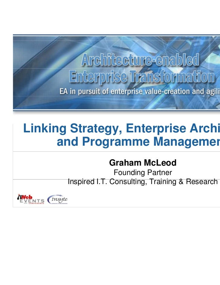 Linking Strategy, Enterprise Architecture      and Programme Management                   Graham McLeod                   ...