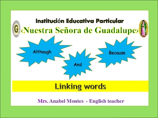 Mrs. Anabel Montes - English teacher Although And Because