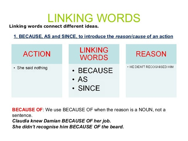LINKING WORDS  Linking words connect different ideas.  1. BECAUSE, AS and SINCE, to introduce the reason/cause of an actio...