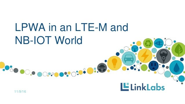 LPWA in an LTE-M and NB-IOT World 11/9/16