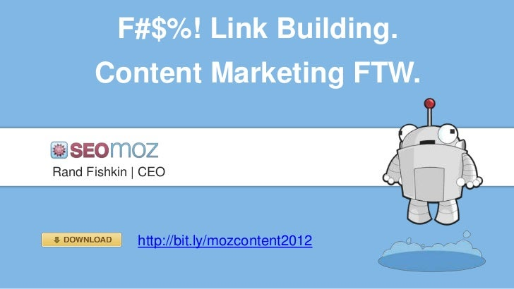 F#$%! Link Building.      Content Marketing FTW.Rand Fishkin | CEO             http://bit.ly/mozcontent2012