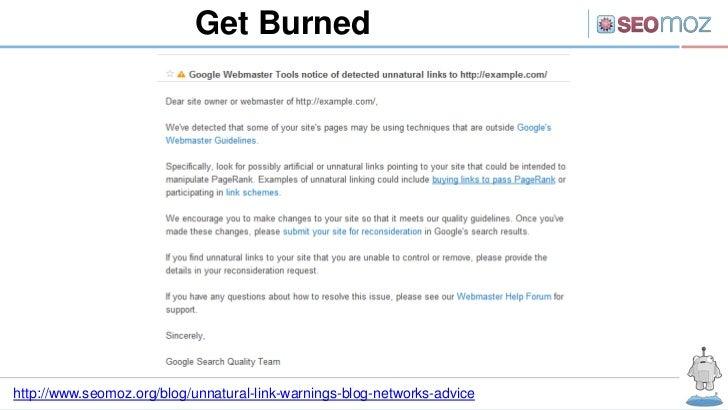 Get Burnedhttp://www.seomoz.org/blog/unnatural-link-warnings-blog-networks-advice