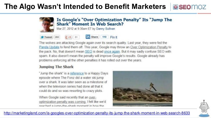 The Algo Wasn't Intended to Benefit Marketershttp://marketingland.com/is-googles-over-optimization-penalty-its-jump-the-sh...