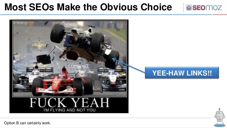 Most SEOs Make the Obvious Choice                               YEE-HAW LINKS!!Option B can certainly work.