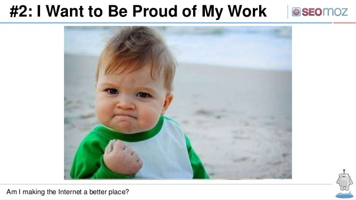#2: I Want to Be Proud of My WorkAm I making the Internet a better place?