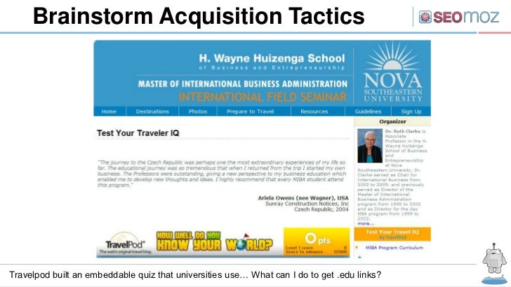 Brainstorm Acquisition TacticsTravelpod built an embeddable quiz that universities use… What can I do to get .edu links?